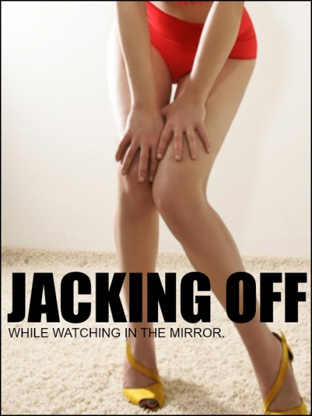 jacking off while watching in the mirror